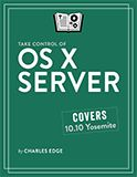 Take Control of OS X Server, covering 10.10 (Yosemite) Server #appleservers #macadmins #osxserver