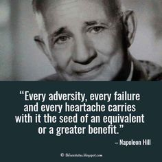 Napoleon hill Uplifting Quote, Every adversity, every failure and every heartache carries with it the seed of an equivalent or a greater benefit.