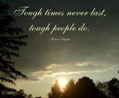Tough times never last, tough people do