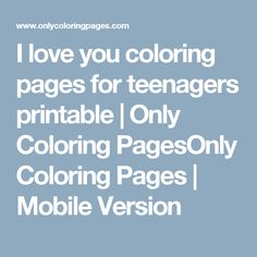 I love you coloring pages for teenagers printable | Only Coloring PagesOnly Coloring Pages | Mobile Version