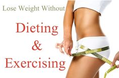 Although it seems like a myth, the truth is that you can lose weight without dieting , exercising or yoga.There is no need of  weight loss diet and yoga for weight loss.   @chakshu