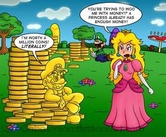 hey peach i feel like a million coins right now. oh and luigi stop stairing at that coin your freaking me OUT