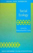 Social ecology / edited by Ramachandra Guha Publicación Delhi : Oxford University Press, 1998