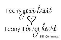 """I CARRY YOUR HEART. I CARRY IT IN MY HEART - 11"""" X 17"""""""