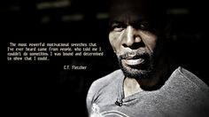The most powerful motivational speeches that I've ever heard came from people who told me I couldn't do something. I was bound and determined to show that I could. – C.T. Fletcher thedailyquotes.com