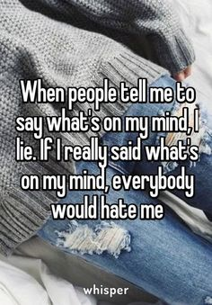 True Quotes: When people tell me to say what's on my mind, I lie. If I really said what's on my mind, everybody would hate me Quotes Deep Feelings, Hurt Quotes, Teen Quotes, Mood Quotes, Life Quotes, Funny Quotes, Qoutes, Meaningful Quotes, Inspirational Quotes