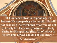 """""""If God seems slow in responding, it is because He is preparing a better gift. He will not deny us. God withholds what you are not yet ready for. He wants you to have a lively desire for His greatest gifts. All of which is to say, pray always and do not lose heart."""" — St. Augustine #orthodoxquotes #orthodoxy #christianquotes #staugustine #staugustinequotes #throughthegraceofgod"""
