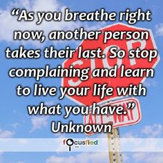 """As you breathe right now, another person takes their last. So stop complaining and learn to live your life with what you have."" #quote #inspire #motivate #inspiration #motivation #lifequotes #quotes #grateful #thankful"