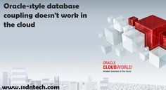 Oracle-style database coupling doesn't work in the cloud Cloud migrations often expose a decades-old architectural decision that can require expensive rework Many organizations that built applications 10-20 years ago had a very data-oriented approach to application architecture. Although mainly due to the particularities of Oracle-based systems,  it became commonplace to couple the application to the database. (In the case of Oracle-connected applications, stored procedures and triggers…