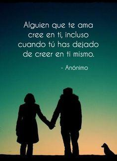 """""""Alguien que te ama cree en ti, incluso cuando tú has dejado de creer en ti mismo."""" #Citas #Frases frases @Luna Garcia"""