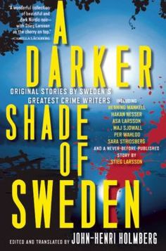 A darker shade of Sweden : original stories by Sweden's greatest crime writers / edited and translated by John-Henri Holmberg.