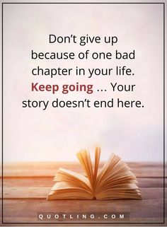 never give up quotes Dont give up because of one bad chapter in your life. Keep going Your story doesnt end here. Don't Give Up Quotes, Daily Quotes, Quotes To Live By, Best Quotes, Life Quotes, Facebook Quotes, Twitter Quotes, Uplifting Quotes, Inspirational Quotes
