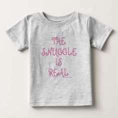 The Snuggle Is Real baby tee - MzSandino