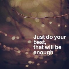 Just do your best, that will be enough life quotes quotes quote work hard life quotes and sayings do your best