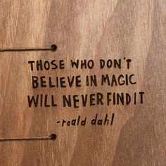 Those who dont believe in magic will never find it Roald Dahl – Coptic Journal The Words, Cool Words, Great Quotes, Me Quotes, Motivational Quotes, Inspirational Quotes, Quotes For Boys, Quotes To Live By Wise, Boss Quotes