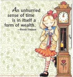 """An unhurried sense of time is in itself a form of wealth."" -Bonnie Friedman [Art by Mary Engelbreit] a fine idea! Lynda Barry, Creation Photo, Mary Engelbreit, Animation, Motivation, Childrens Books, Just In Case, Wealth, Decir No"