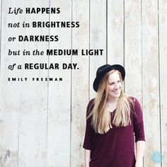 """""""Life happens not in brightness or darkness, but in the medium light of a regular day."""" Emily Freeman // Let today's devotion remind you to appreciate the sacredness of an ordinary day. CLICK for more."""