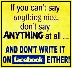 or in a blog comment - beneath a YouTube video, or ANYWHERE else!!! (Duct tape if you must) Words to live by.