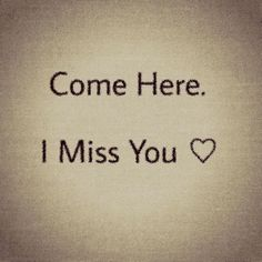 Come here I miss you :)