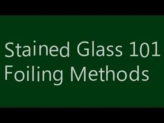 Stained Glass 101 - Foiling Methods