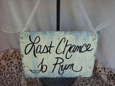 Shabby Chic Last Chance To Run Wedding Sign by SassySouthernCharm, $12.00