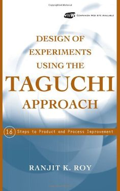 Design of experiments using the Taguchi approach : 16 steps to product and process improvement / Ranjit K. Roy