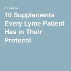10 Supplements Every Lyme Patient Has in Their Protocol