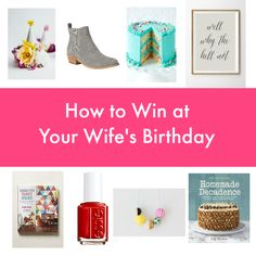 How to Win at Your Wife's Birthday - Hilarious post for men on how NOT to screw up another birthday. ;)