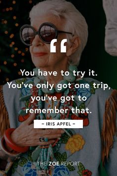 We couldn't agree more with Iris Apfel — one of our favorite and most inspirational  quotes...