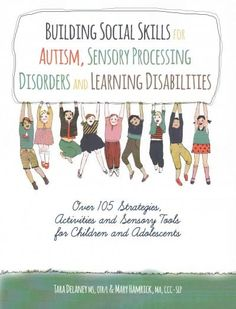 Building Social Skills for Autism, Sensory Processing Disorders and Learning Disabilities: Over 105 Strategies, A...