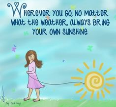"""Always bring your own sunshine"" quote via www.Facebook.com/JoyEachDay"