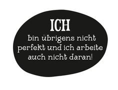 BTW - I'm not percect and I'm not working at it! Words Quotes, Life Quotes, Sayings, Best Quotes, Funny Quotes, Daily Jokes, German Quotes, Word Of Advice, More Than Words