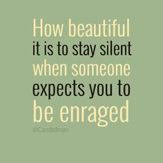 """How beautiful it is to stay silent when someone expects you to be enraged"" #Quotes @Candidman"