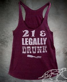 Womans 21st BIRTHDAY Racerback Tank Top - 21 and Legally Drunk - Show That ID Proudly - Silver Ink on Burgundy American Apparel Racerback on Etsy, $22.00