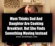Mom Thinks Dad And Daughter Are Cooking Breakfast, But She Finds Something Moving Instead