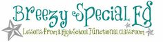 Breezy Special Ed - High school special education (functional) ideas. Teacher blog.
