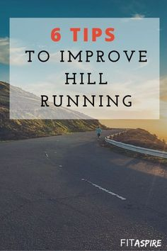 6 Tips to Improve Hill Running - improve your running fitness by including hill workouts in your training & these tips will help make that easier!