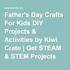 Father's Day Crafts For Kids DIY Projects & Activities by Kiwi Crate | Get STEAM & STEM Projects