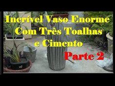 16 - INCRÍVEL VASO GRANDE COM TRÊS TOALHAS E CIMENTO – PARTE 2 - YouTube