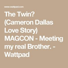 The Twin? (Cameron Dallas Love Story) MAGCON - Meeting my real Brother. - Wattpad