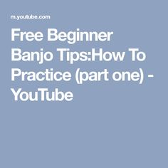 Free Beginner Banjo Tips:How To Practice (part one) - YouTube
