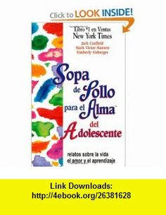 Sopa de pollo para el alma del adolescente relatos sobre la vida, el amor y el aprendizaje (9781558747326) Jack Canfield, Mark Victor Hansen, Kimberly Kirberger , ISBN-10: 155874732X  , ISBN-13: 978-1558747326 ,  , tutorials , pdf , ebook , torrent , downloads , rapidshare , filesonic , hotfile , megaupload , fileserve