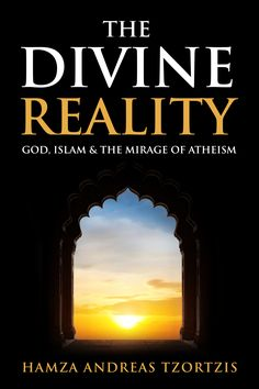 The Divine Reality by Hamza Andreas Tzortzis!