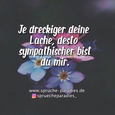 Je Dreckiger Deine Lache, Desto Sympathischer Bist Du Mir.