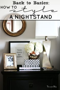 Back to Basics - How to style a nightstand - 6 elements of a well-styled nightstand - bedside table - bedroom decor - This is our Bliss - Decoration Organization Bedside Table Styling, Bedside Tables, Bedside Table Decor, Dresser Styling, Decoration Inspiration, Decor Ideas, Decorating Ideas, Decorating A Bedroom, Interior Decorating