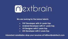 We're Hiring Hi Nextbrain Technologies, Bangalore currently recruiting  1. IOS Developers. 2. Android Developers.  3. Magento Developers. 4. PHP Developers All with 3+ years of experiences. Fun and young Startups with Awesome team of 20+ creative techies. Send your CV to hr@nextbrainitech.com