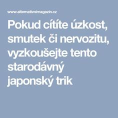 Pokud cítíte úzkost, smutek či nervozitu, vyzkoušejte tento starodávný japonský trik Stress Less, Nordic Interior, Reiki, Karma, Health And Beauty, Life Is Good, Affirmations, Lose Weight, Health Fitness