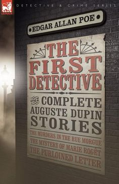 """The First Detective - The Complete Auguste Dupin Stories"" by Edgar Allan Poe  