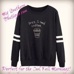 First, I need coffee | We are in love with this sweatshirt | Oh so true  Get Yours Here While Supplies Last