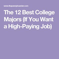 The 12 best college majors if you want a high paying job